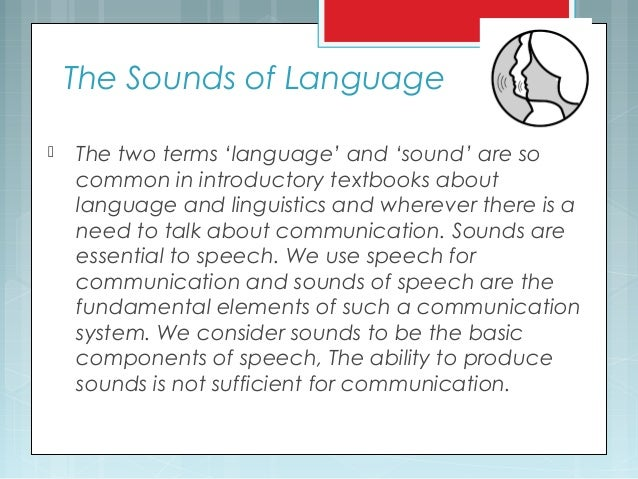 The Sounds of Language  The two terms 'language' and 'sound' are so common in introductory textbooks about language and l...