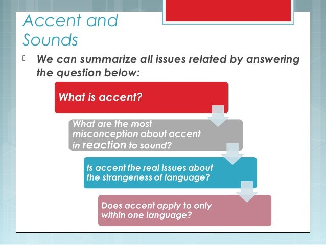 Accent and Sounds  We can summarize all issues related by answering the question below:
