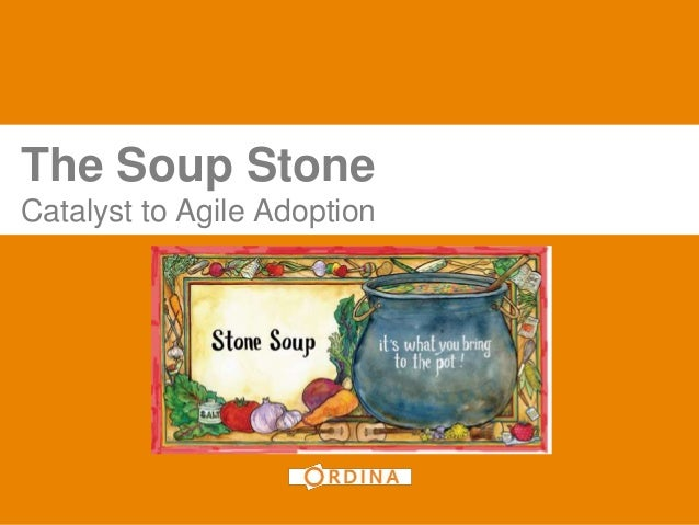 The Soup StoneCatalyst to Agile Adoption