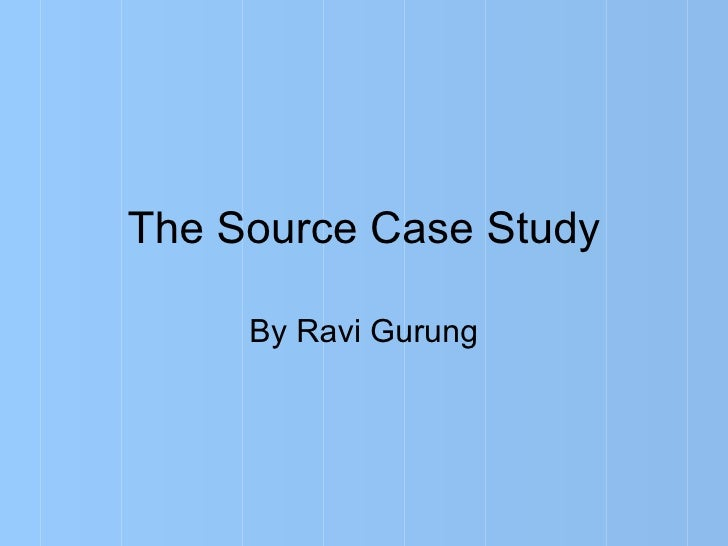 The Source Case Study By Ravi Gurung