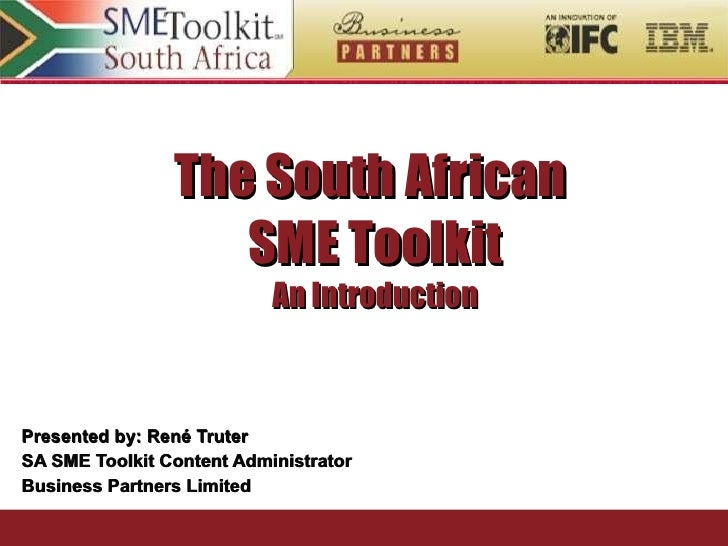 The South African  SME Toolkit An Introduction Presented by: René Truter SA SME Toolkit Content Administrator Business Par...