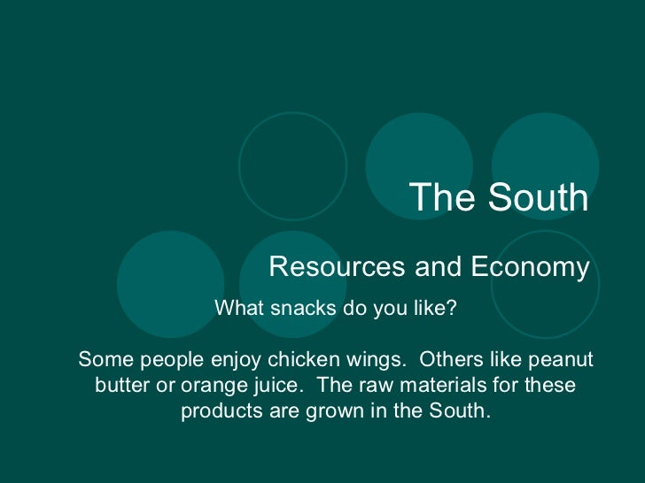 The South Resources and Economy What snacks do you like? Some people enjoy chicken wings.  Others like peanut butter or or...
