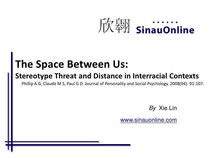 The Space Between Us:Stereotype Threat and Distance in Interracial ContextsPhillip A G, Claude M S, Paul G D. Journal of P...