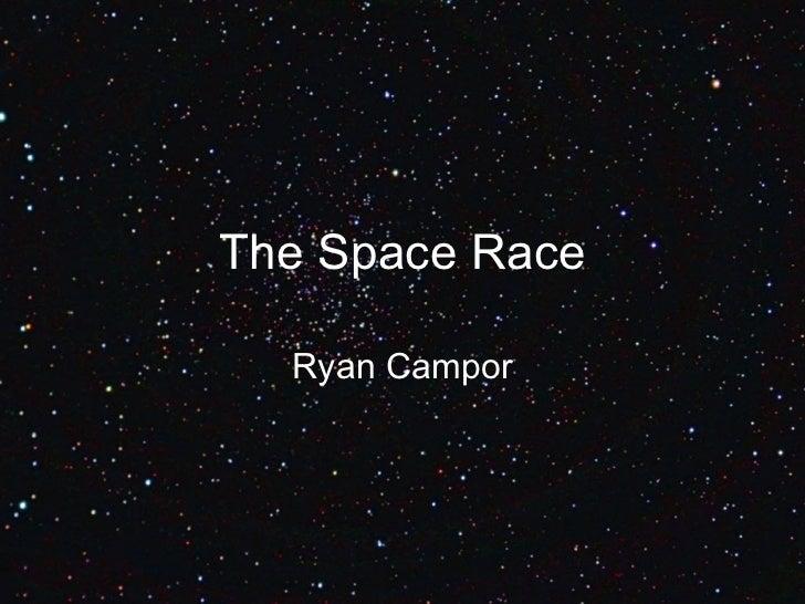 The Space Race Ryan Campor
