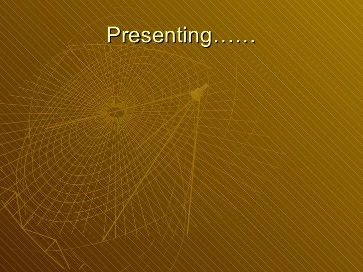 Presenting……
