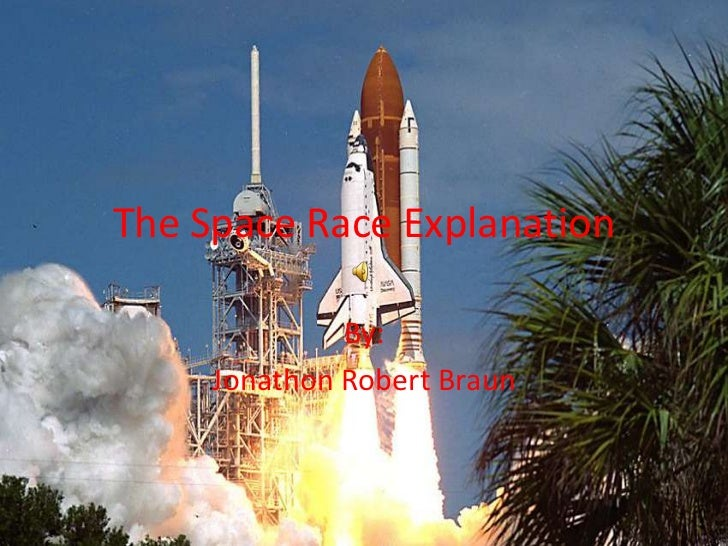 The Space Race Explanation<br />By: <br />Jonathon Robert Braun<br />