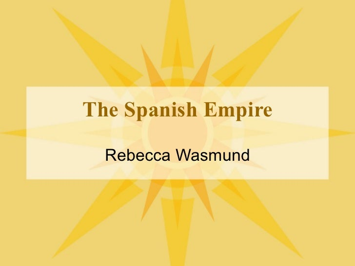 The Spanish Empire Rebecca Wasmund