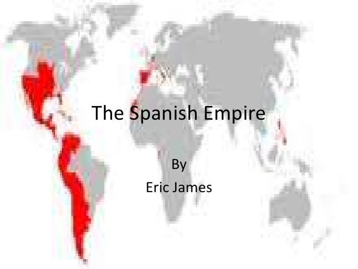 The Spanish Empire          By     Eric James