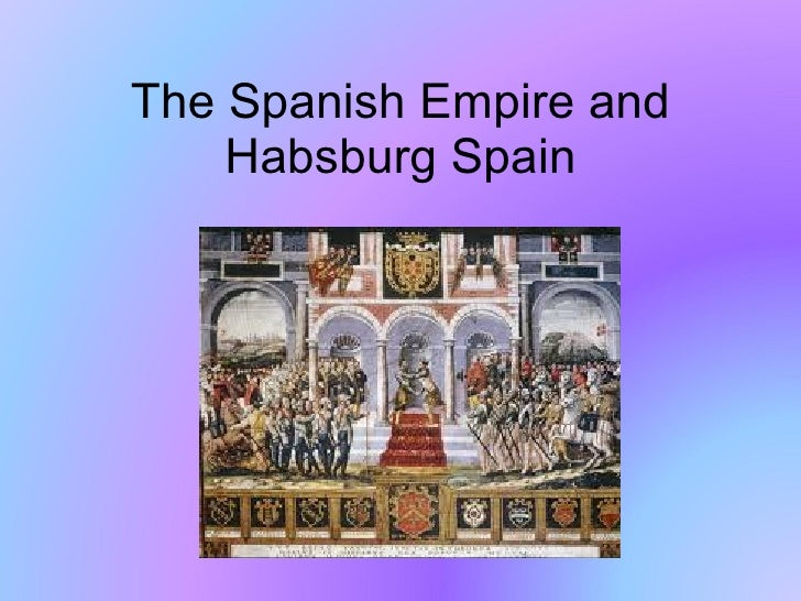The Spanish Empire and Habsburg Spain