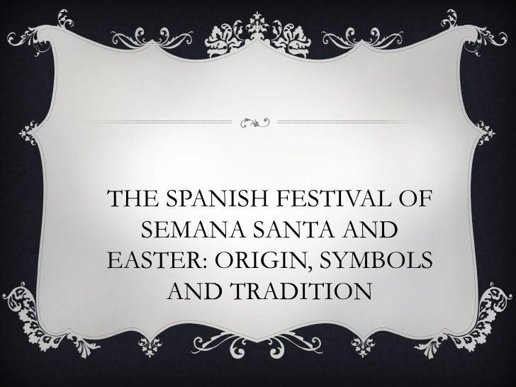 THE SPANISH FESTIVAL OF  SEMANA SANTA ANDEASTER: ORIGIN, SYMBOLS    AND TRADITION