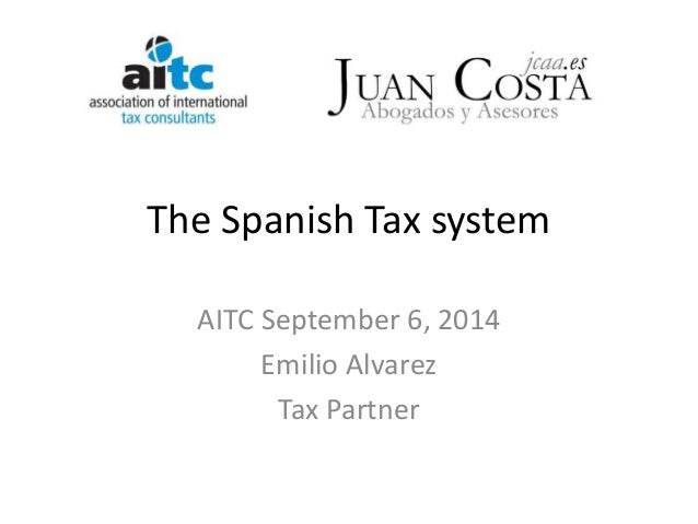 The Spanish Tax system  AITC September 6, 2014  Emilio Alvarez  Tax Partner