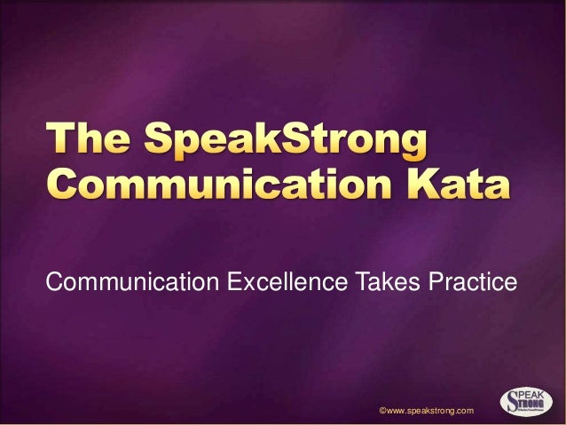 ©www.speakstrong.com Communication Excellence Takes Practice