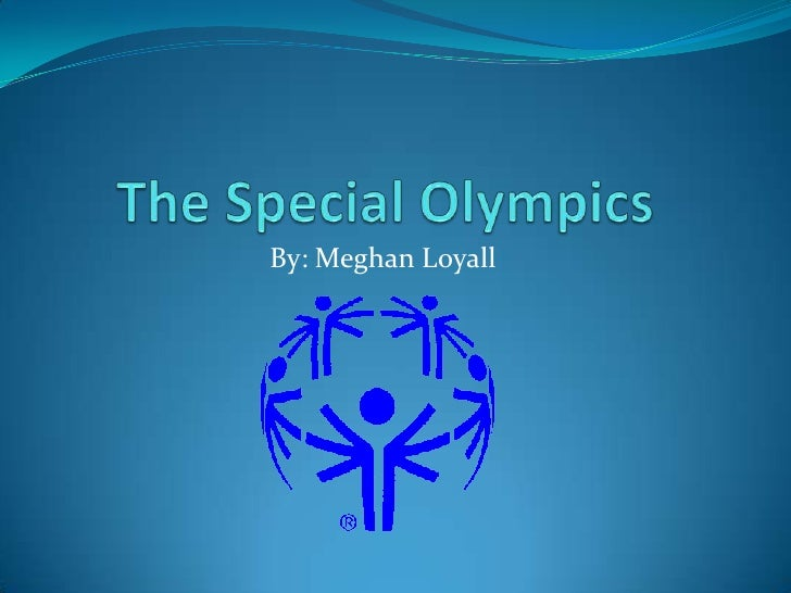 The Special Olympics<br />By: Meghan Loyall<br />