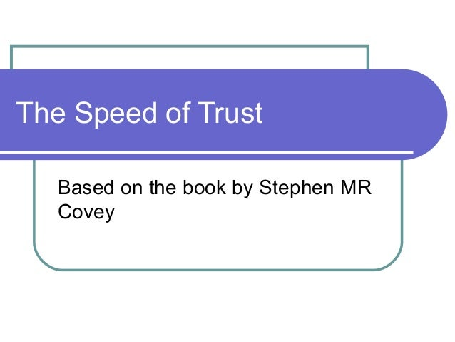 The Speed of Trust   Based on the book by Stephen MR   Covey