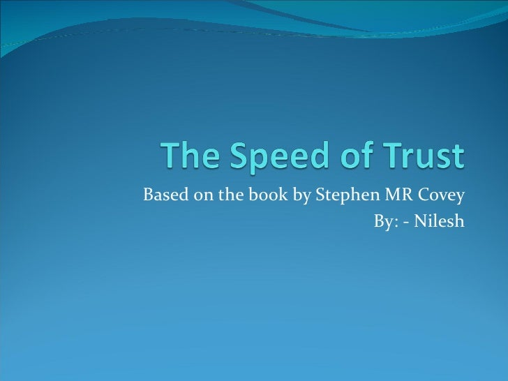 Based on the book by Stephen MR Covey                           By: - Nilesh