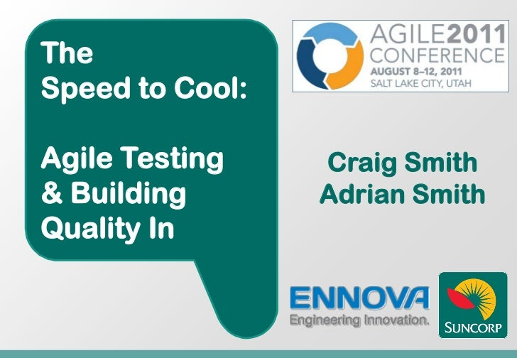 TheSpeed to Cool:Agile Testing    Craig Smith& Building       Adrian SmithQuality In