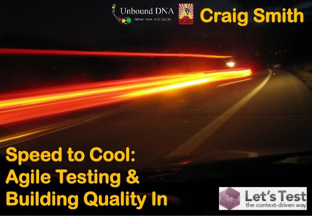 Speed to Cool: Agile Testing & Building Quality InCraig Smith