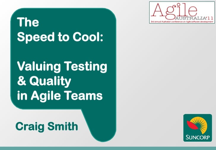 TheSpeed to Cool:Valuing Testing& Qualityin Agile TeamsCraig Smith