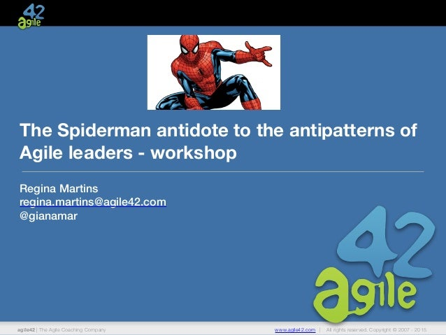 agile42 | The Agile Coaching Company www.agile42.com | All rights reserved. Copyright © 2007 - 2015 The Spiderman antidote...
