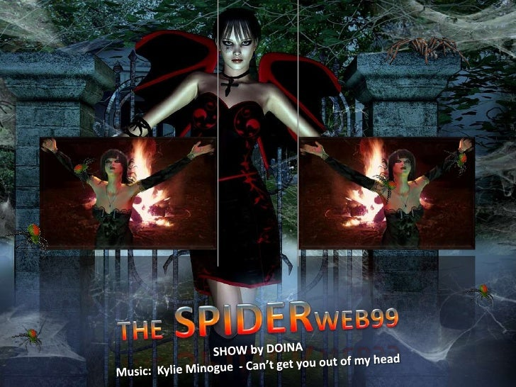 THE SPIDERWEB99<br />SHOW by DOINA<br />Music:  Kylie Minogue  - Can't get you out of my head<br />
