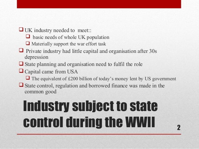  UK industry needed to meet::   basic needs of whole UK population    Materially support the war effort task Private i...