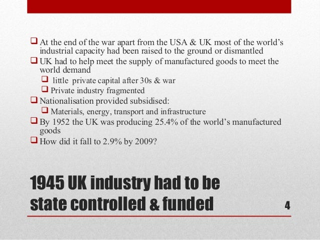  At the end of the war apart from the USA & UK most of the world's  industrial capacity had been raised to the ground or ...