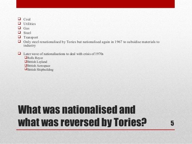    Coal   Utilities   Gas   Steel   Transport   Only steel renationalised by Tories but nationalised again in 1967 t...