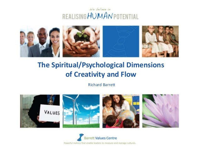 The Spiritual/Psychological Dimensions of Creativity and Flow Richard Barrett