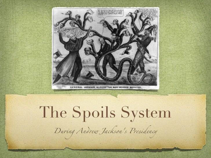 "The Spoils System Du!ng An""ew Jacksons Presidency"