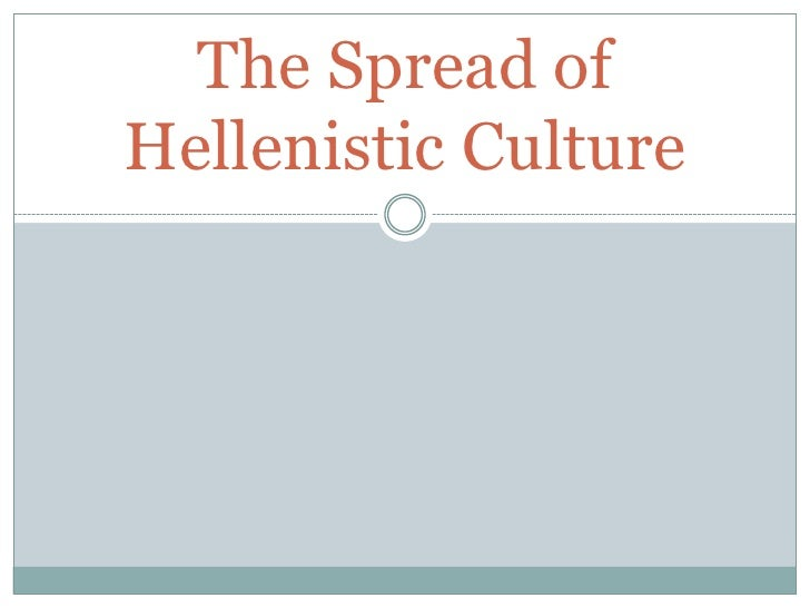The Spread of Hellenistic Culture<br />