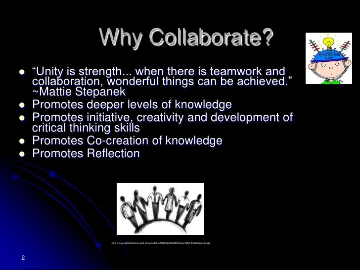 """Why Collaborate?<br />""""Unity is strength... when there is teamwork and collaboration, wonderful things can be achieved."""" ~..."""