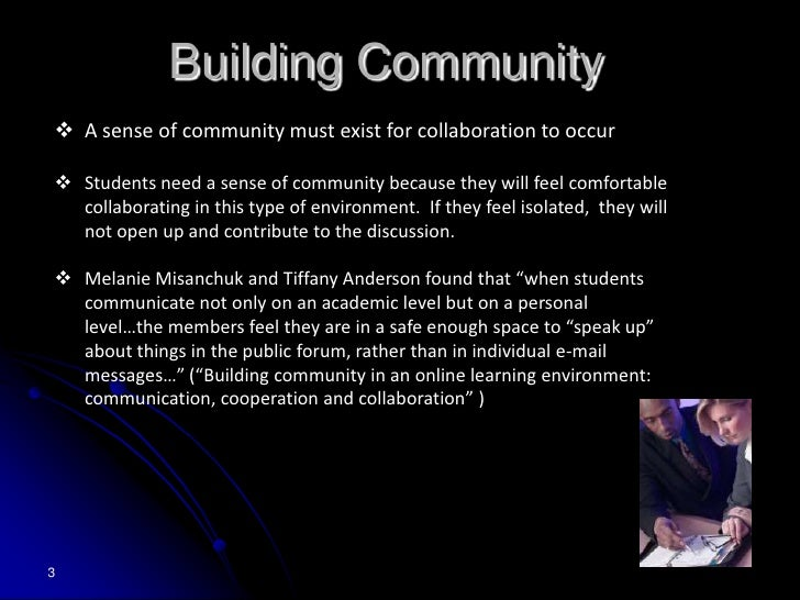 Building Community<br /><ul><li>A sense of community must exist for collaboration to occur
