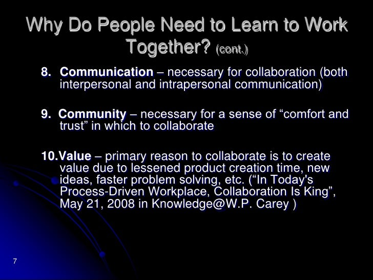 5<br />Why Do People Need to Learn to Work Together?<br />  Evan Rosen, author of The Culture of Collaboration, indicates ...
