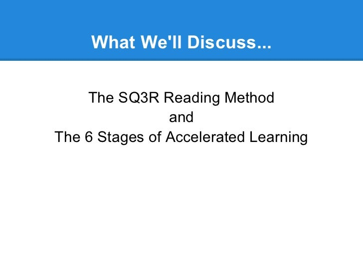 The SQ3R Method of Reading and the 6 Stages of Accelerated Learning Slide 2