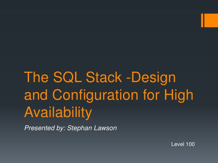 The SQL Stack -Design and Configuration for High Availability<br />Presented by: Stephan Lawson<br />Level 100<br />