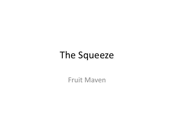 The Squeeze<br />Fruit Maven<br />