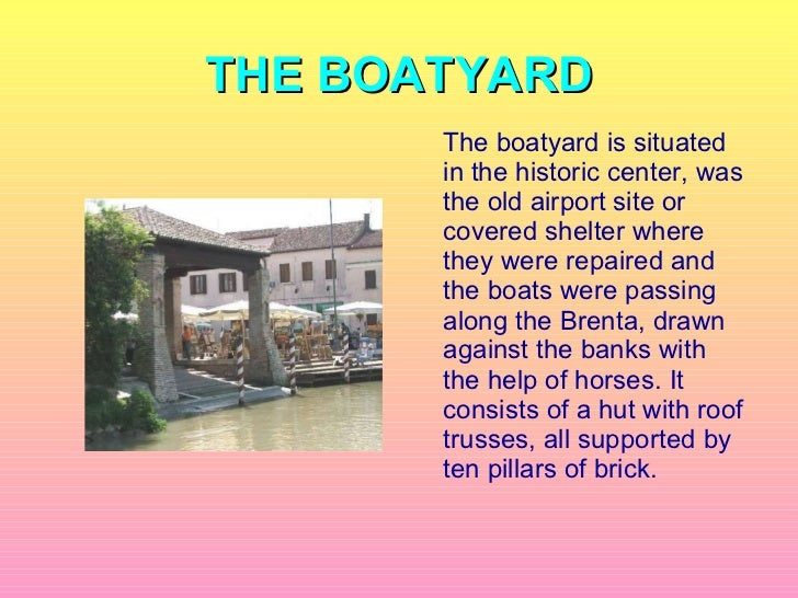 THE BOATYARD <ul><li>The boatyard is situated  in the historic center, was the old airport site or covered shelter where t...