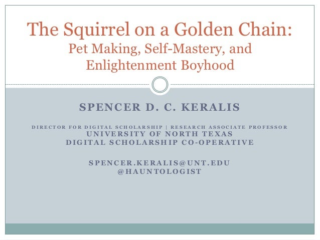 The Squirrel on a Golden Chain:        Pet Making, Self-Mastery, and           Enlightenment Boyhood           SPENCER D. ...