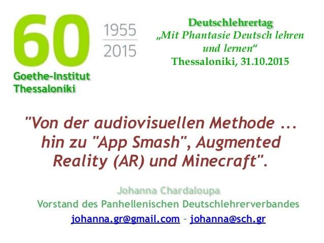 """""""Von der audiovisuellen Methode ... hin zu """"App Smash"""", Augmented Reality (AR) und Minecraft"""". Johanna Chardaloupa Vorstan..."""