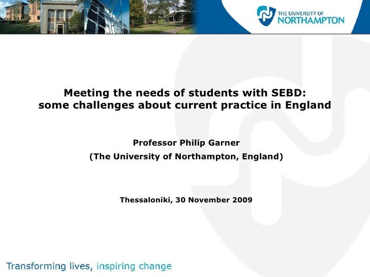 Meeting the needs of students with SEBD: some challenges about current practice in England Professor Philip Garner (The Un...