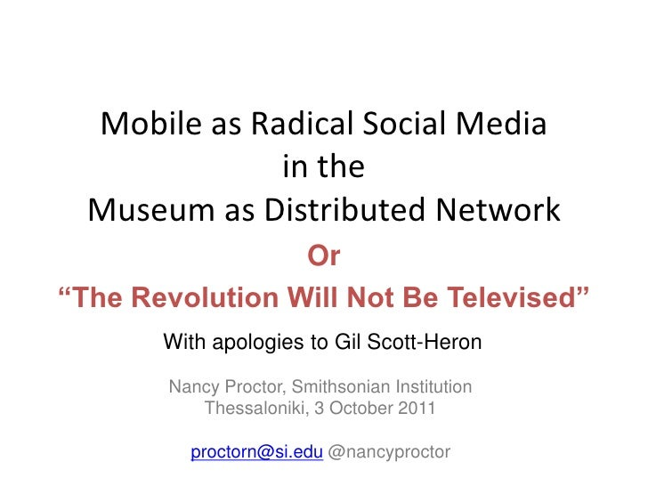 """Mobile as Radical Social Media in theMuseum as Distributed Network<br />Or<br />""""The Revolution Will Not Be Televised""""<br ..."""