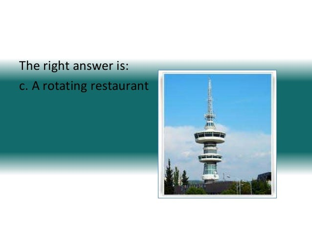 The right answer is:c. A rotating restaurant