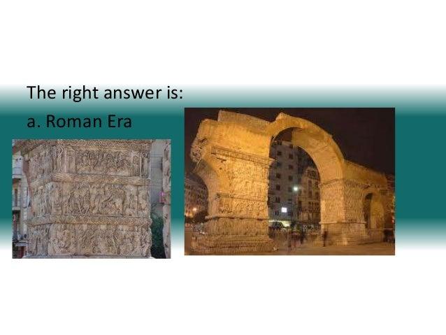 The right answer is:a. Roman Era