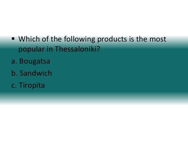  Which of the following products is the mostpopular in Thessaloniki?a. Bougatsab. Sandwichc. Tiropita