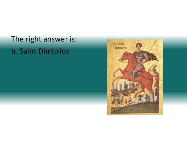 The right answer is:b. Saint Dimitrios