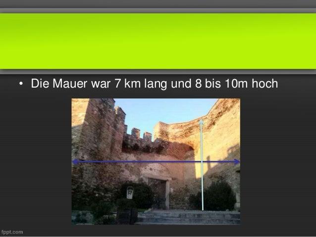 • Die Mauer war 7 km lang und 8 bis 10m hoch