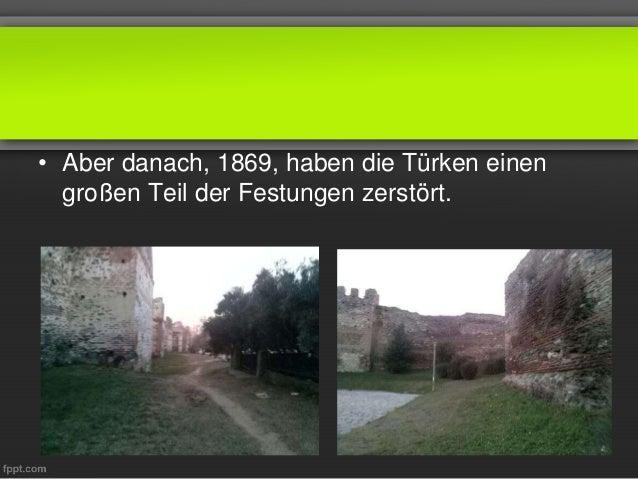 • Aber danach, 1869, haben die Türken einen großen Teil der Festungen zerstört.