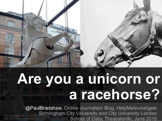 Are you a unicorn or a racehorse? @PaulBradshaw, Online Journalism Blog, HelpMeInvestigate Birmingham City University and ...