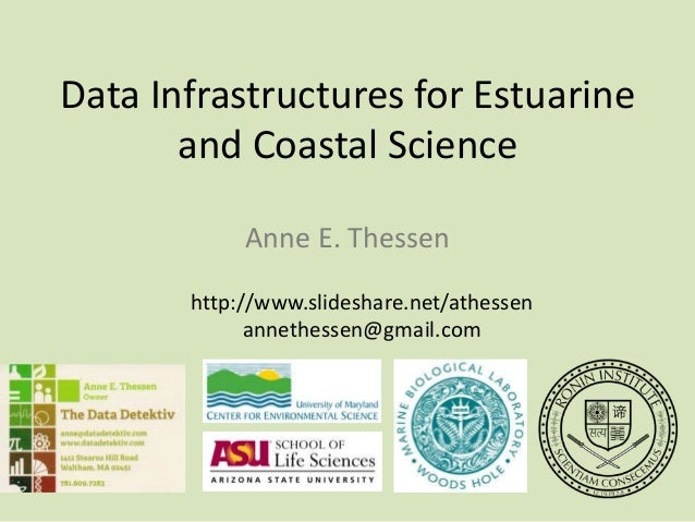 Data Infrastructures for Estuarine and Coastal Science Anne E. Thessen http://www.slideshare.net/athessen annethessen@gmai...