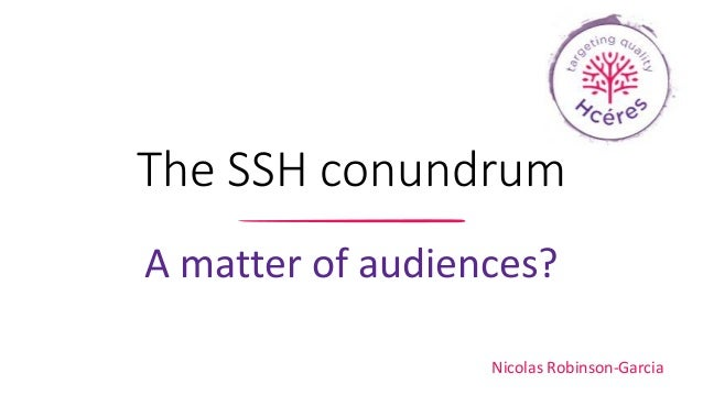 The SSH conundrum A matter of audiences? Nicolas Robinson-Garcia